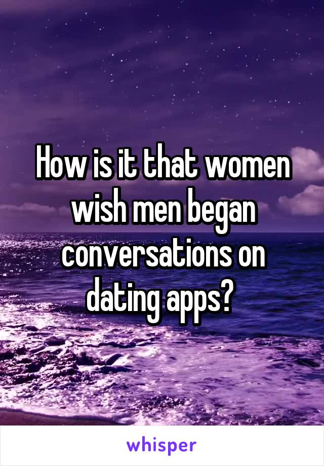 How is it that women wish men began conversations on dating apps?