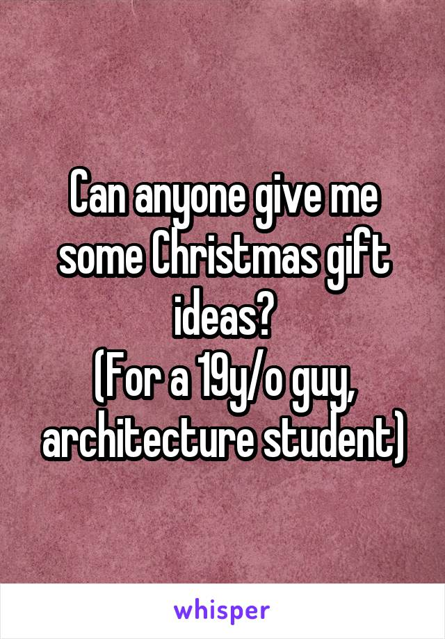 Can anyone give me some Christmas gift ideas? (For a 19y/o guy, architecture student)