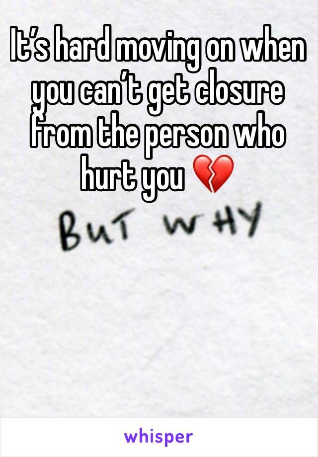It's hard moving on when you can't get closure from the person who hurt you 💔