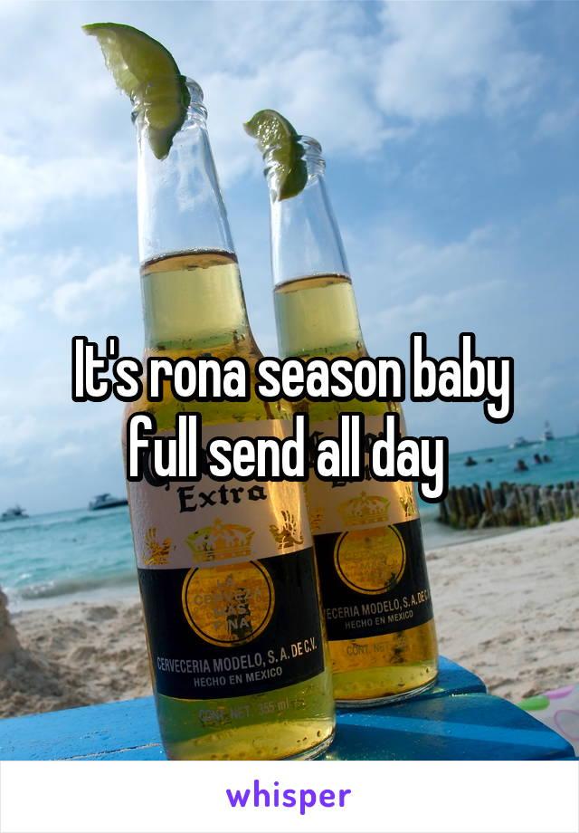It's rona season baby full send all day