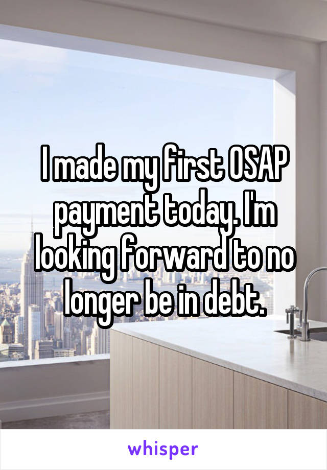 I made my first OSAP payment today. I'm looking forward to no longer be in debt.
