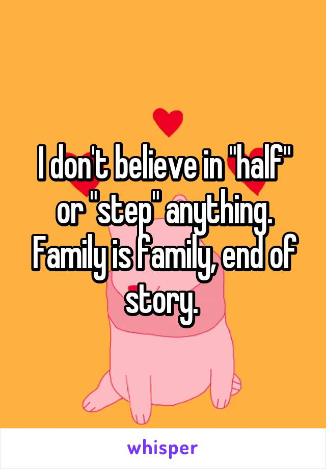 """I don't believe in """"half"""" or """"step"""" anything. Family is family, end of story."""