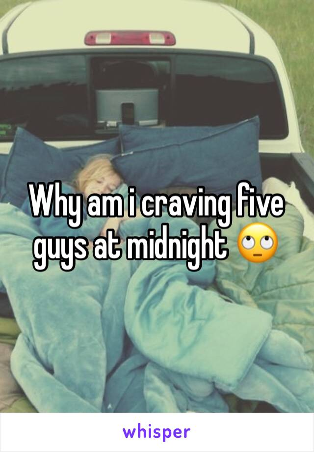 Why am i craving five guys at midnight 🙄