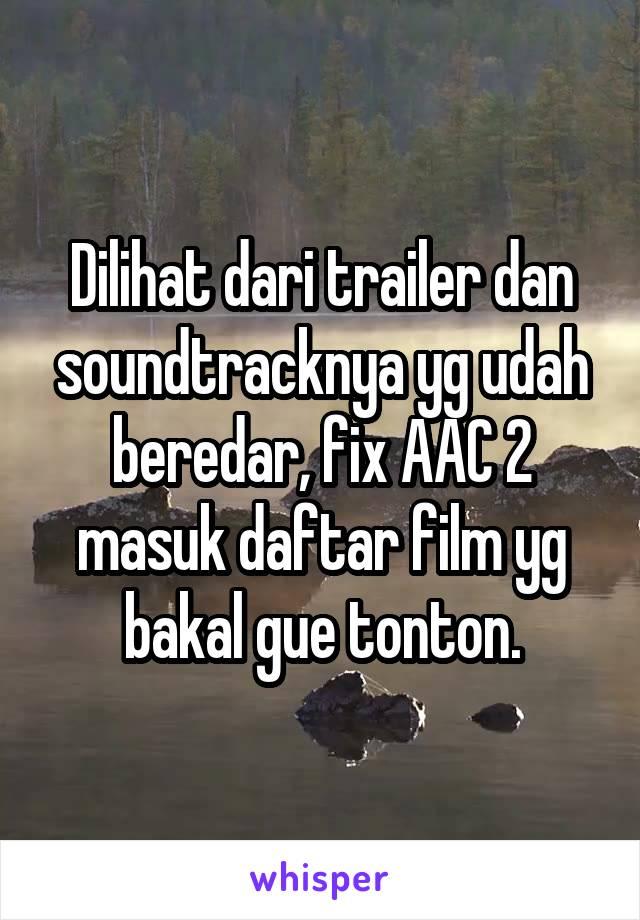 Dilihat dari trailer dan soundtracknya yg udah beredar, fix AAC 2 masuk daftar film yg bakal gue tonton.