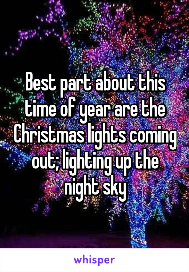 Best part about this time of year are the Christmas lights coming out; lighting up the night sky