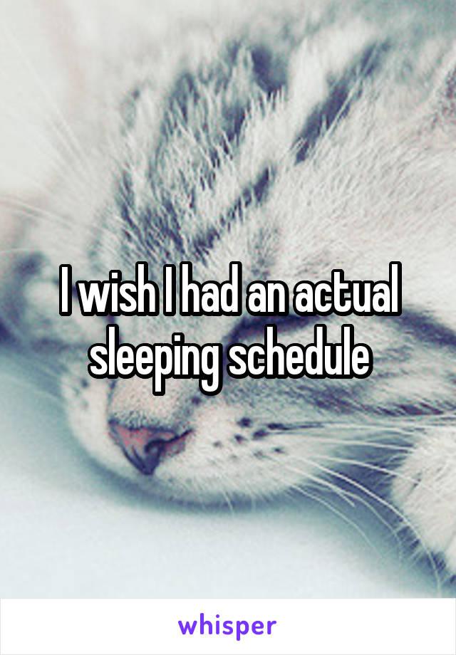 I wish I had an actual sleeping schedule