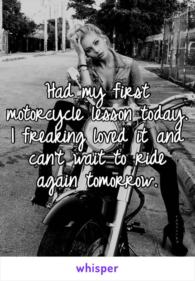 Had my first motorcycle lesson today. I freaking loved it and can't wait to ride again tomorrow.