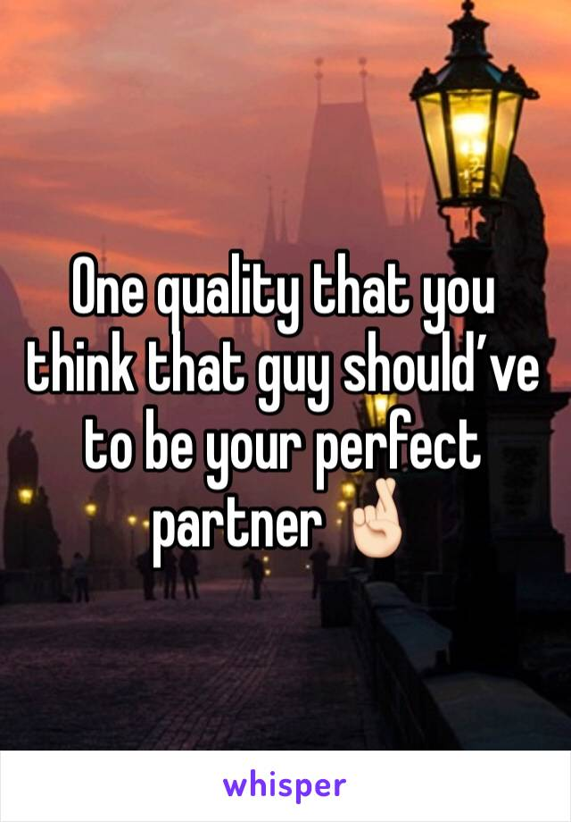One quality that you think that guy should've to be your perfect partner 🤞🏻
