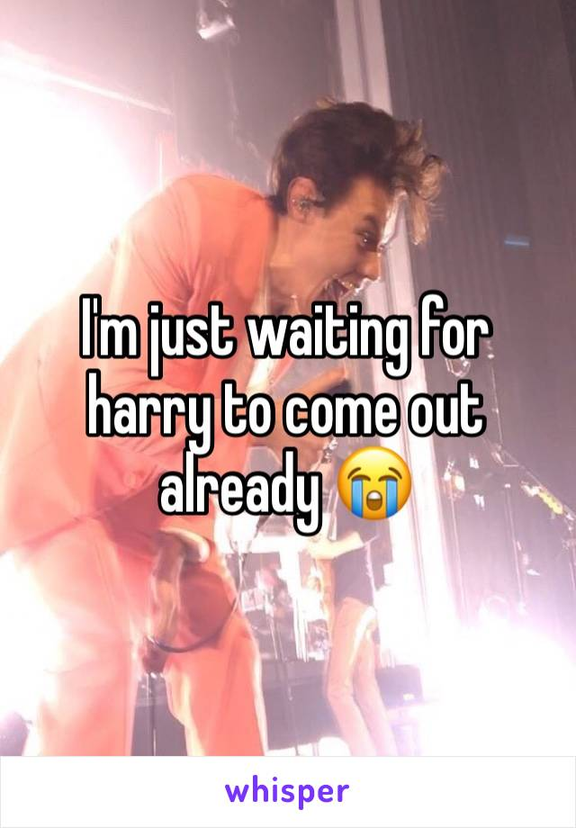 I'm just waiting for harry to come out already 😭