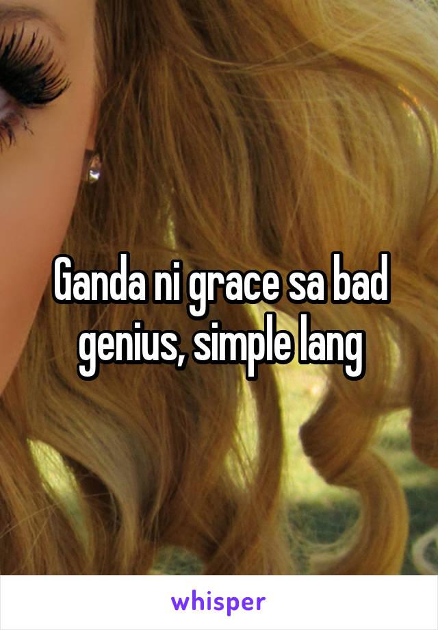 Ganda ni grace sa bad genius, simple lang