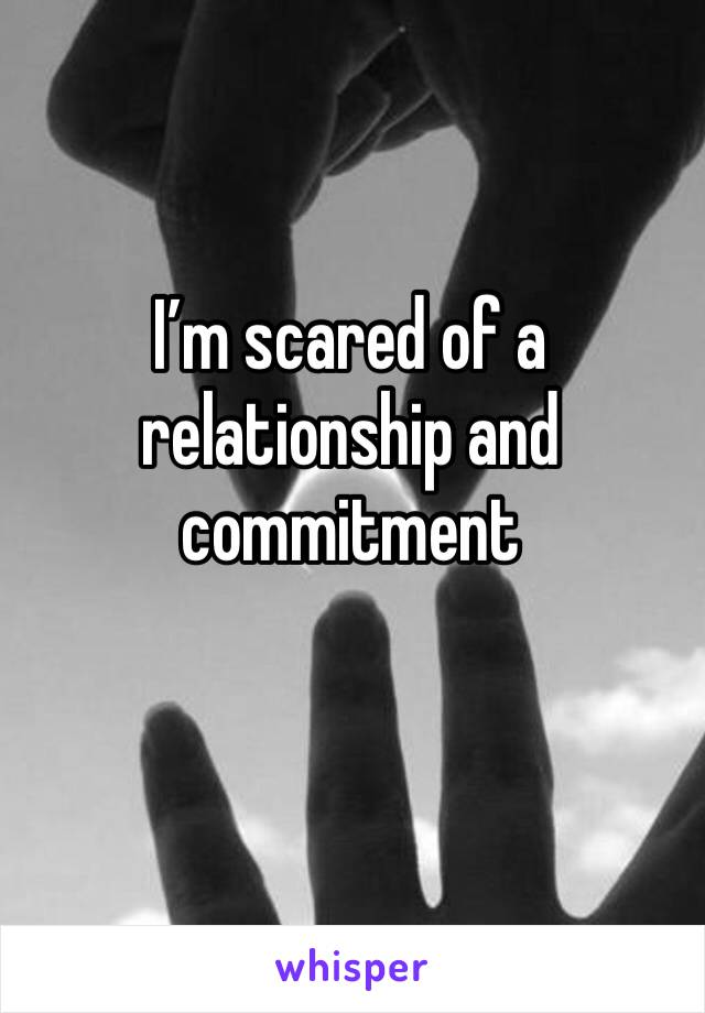 I'm scared of a relationship and commitment