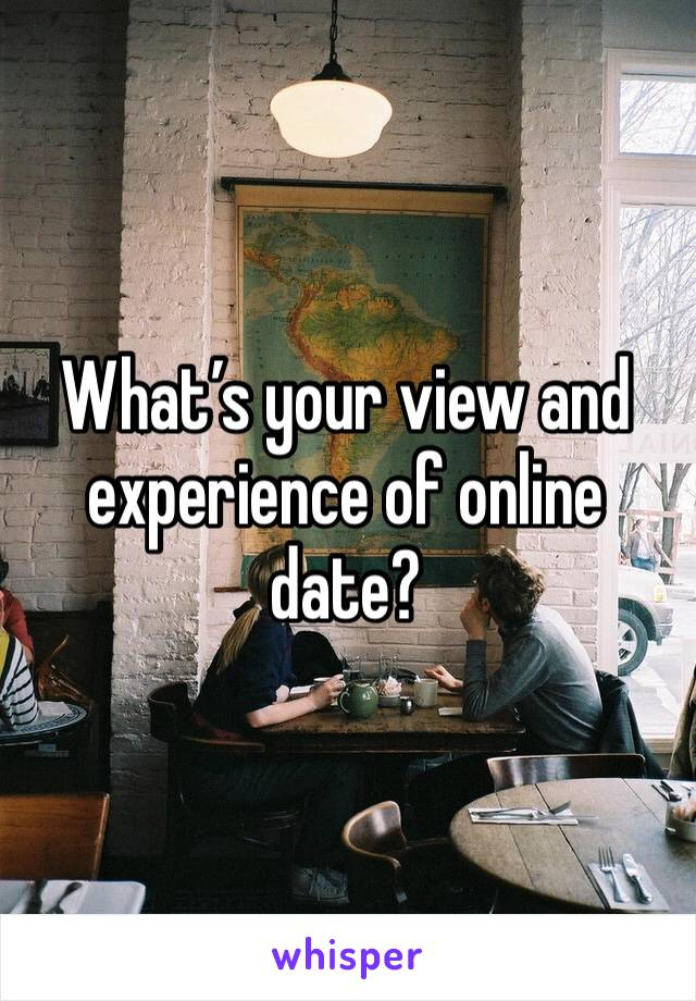 What's your view and experience of online date?
