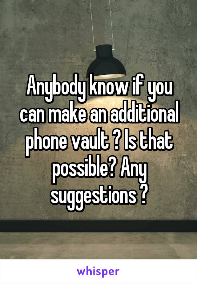 Anybody know if you can make an additional phone vault ? Is that possible? Any suggestions ?