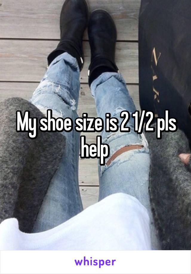 My shoe size is 2 1/2 pls help