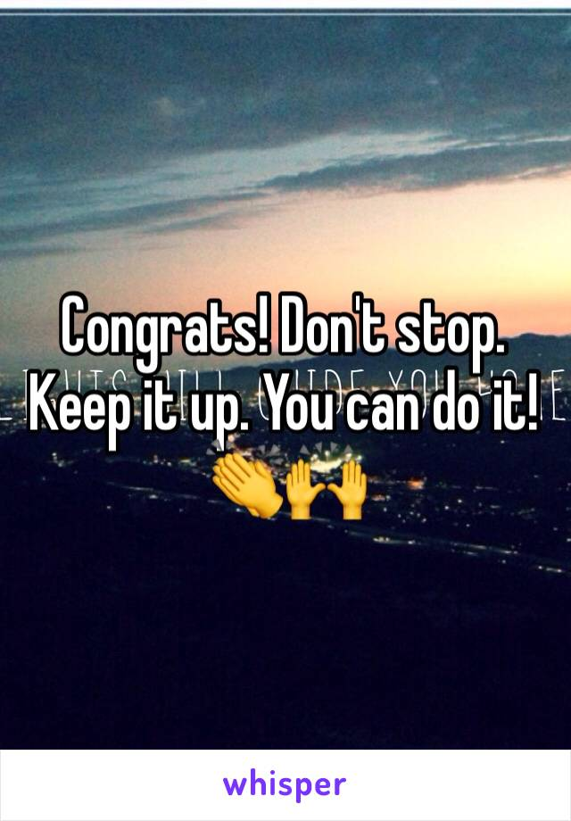 Congrats! Don't stop. Keep it up. You can do it! 👏🙌