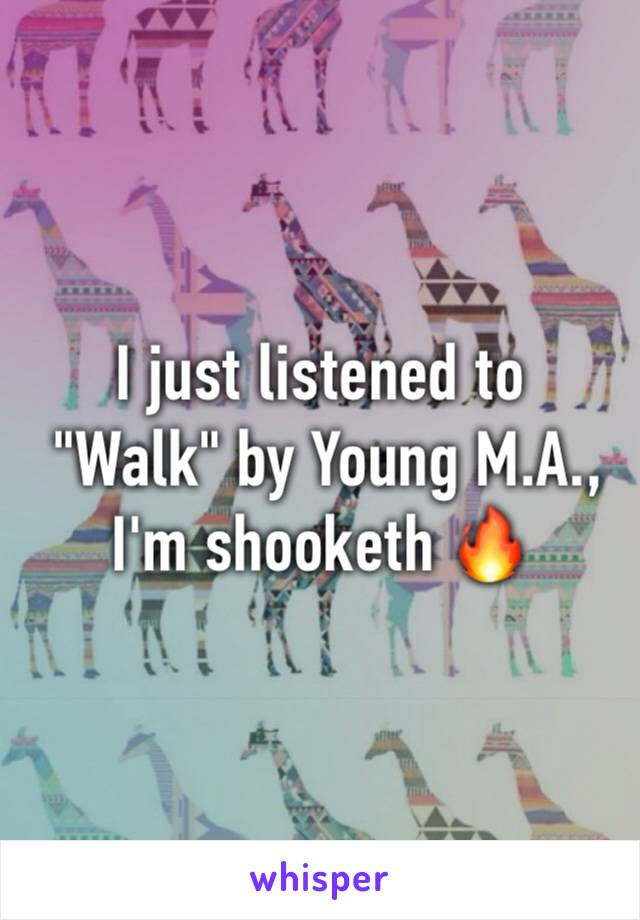 """I just listened to  """"Walk"""" by Young M.A., I'm shooketh 🔥"""