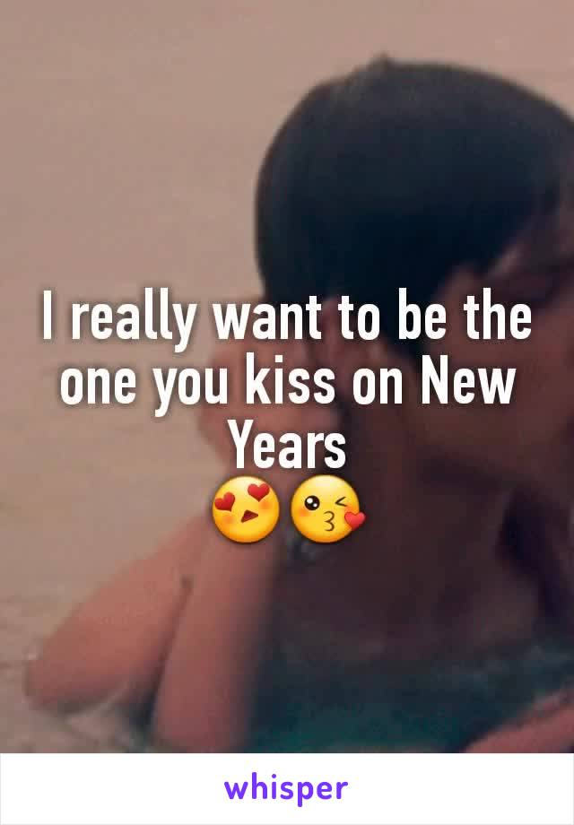 I really want to be the one you kiss on New Years 😍😘
