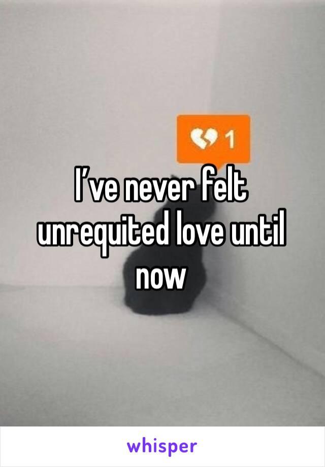 I've never felt unrequited love until now
