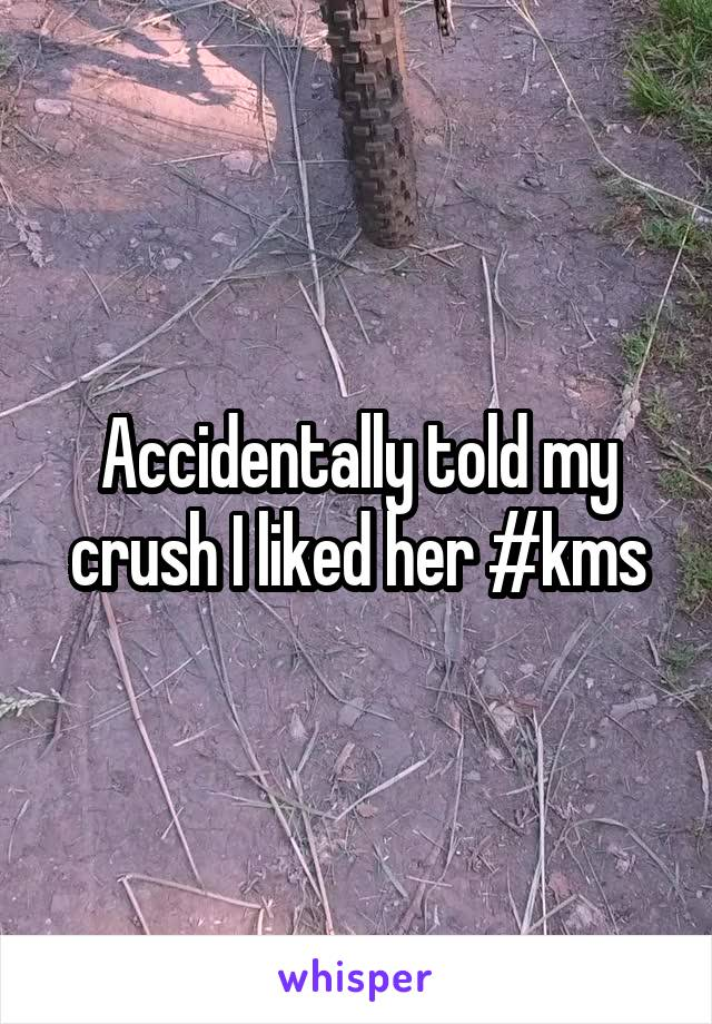 Accidentally told my crush I liked her #kms