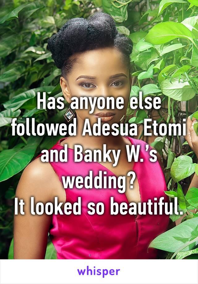 Has anyone else followed Adesua Etomi and Banky W.'s wedding? It looked so beautiful.