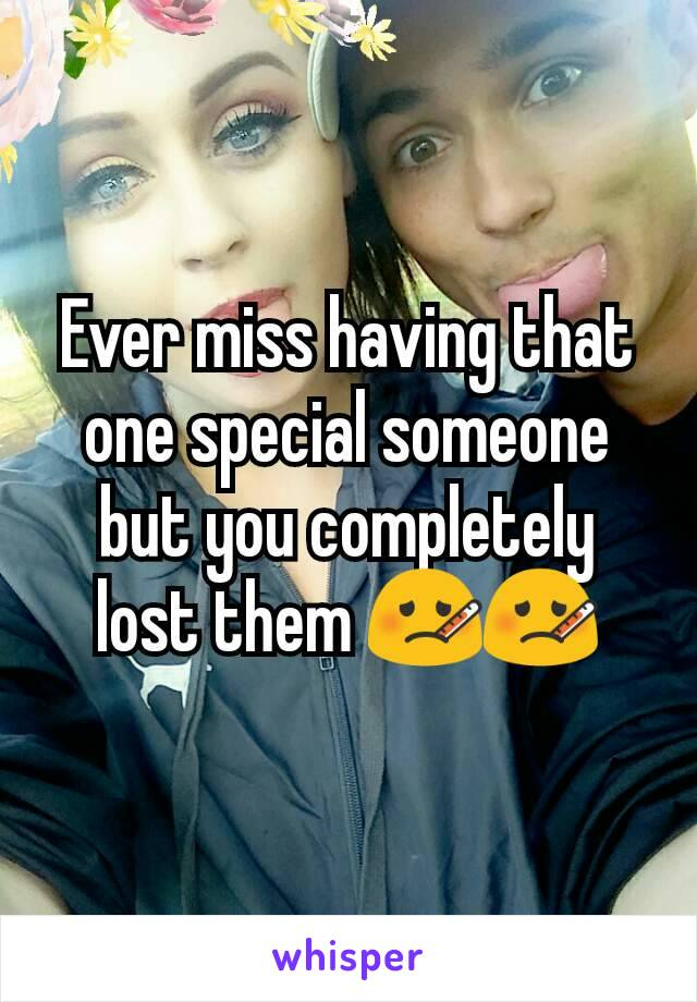 Ever miss having that one special someone but you completely lost them 🤒🤒