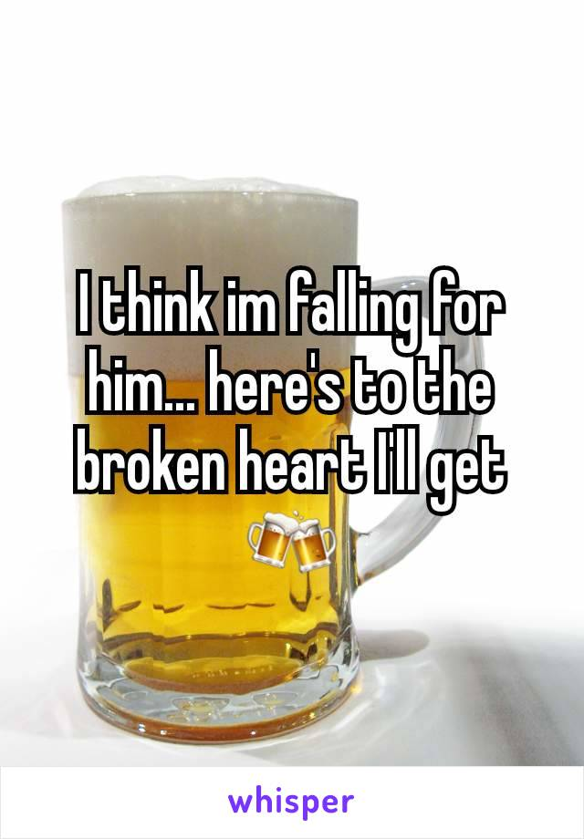 I think im falling for him... here's to the broken heart I'll get 🍻