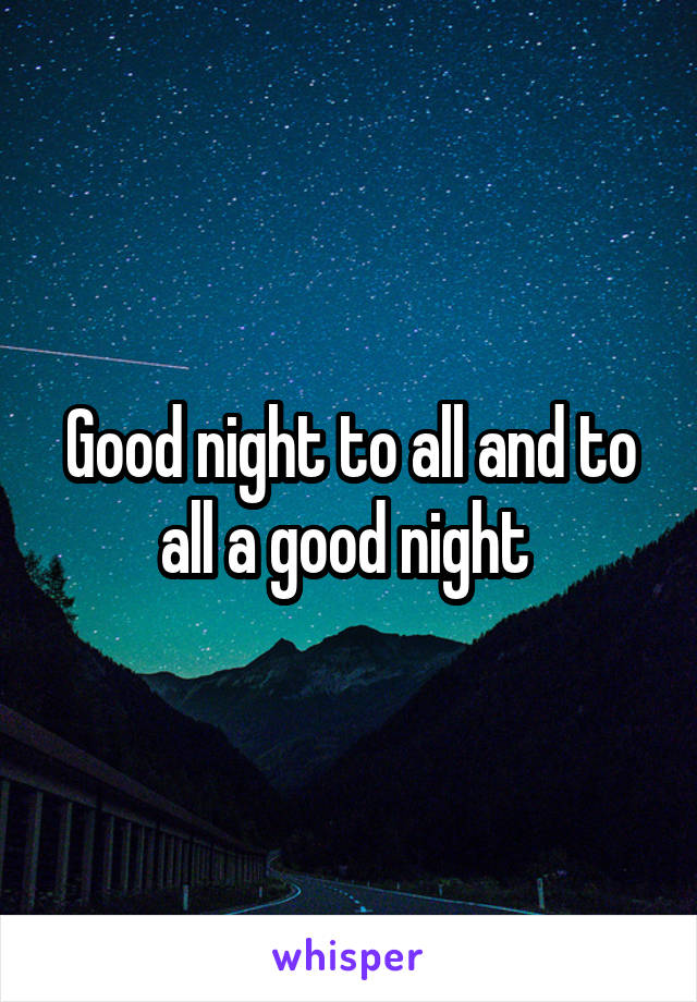 Good night to all and to all a good night