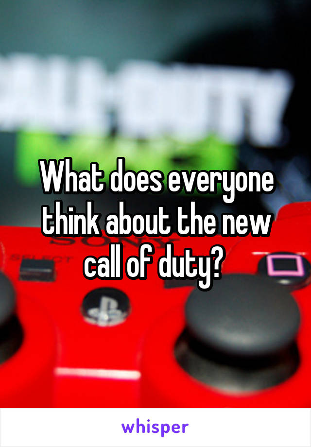 What does everyone think about the new call of duty?