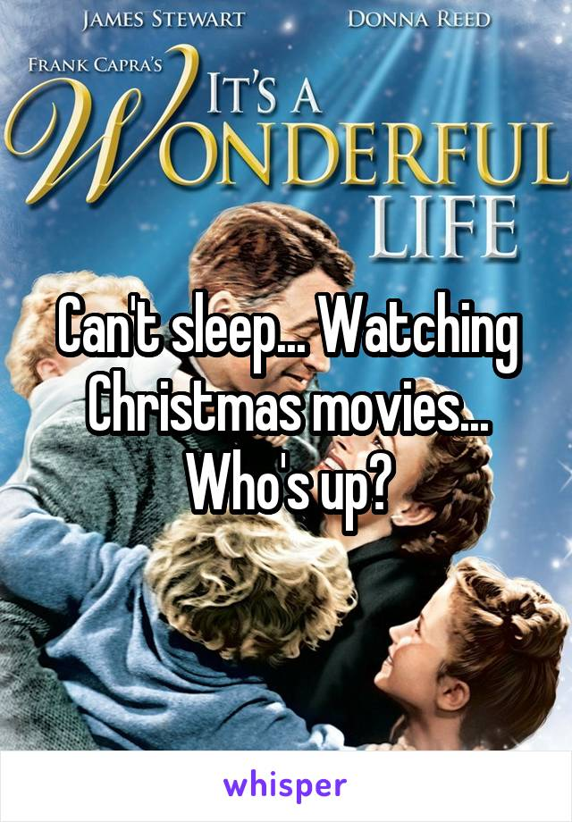 Can't sleep... Watching Christmas movies... Who's up?