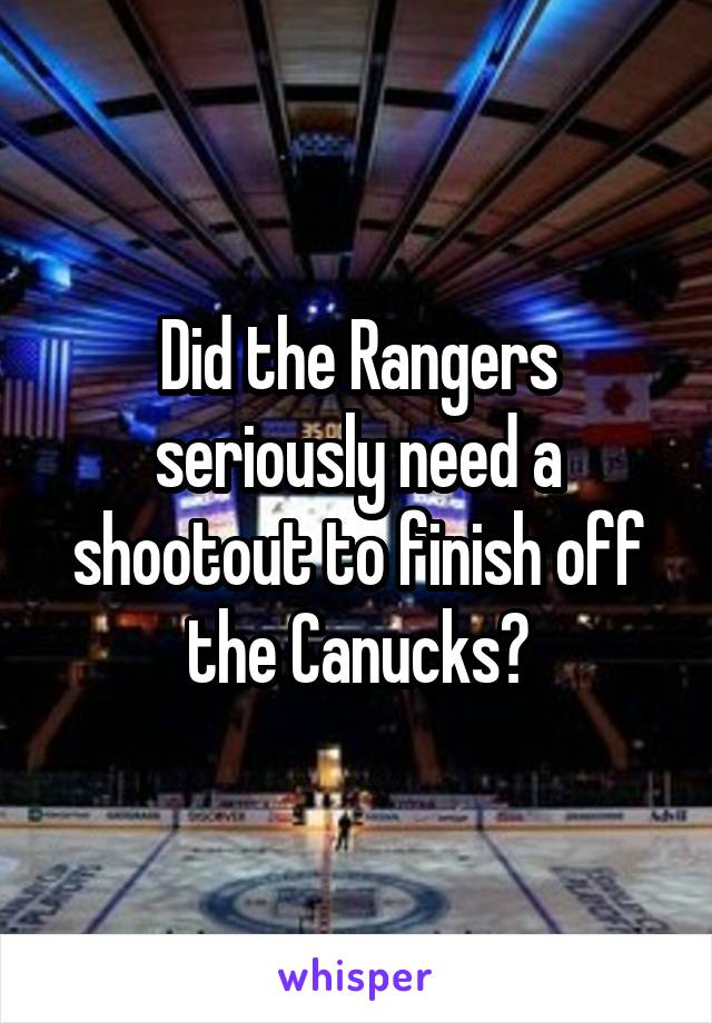 Did the Rangers seriously need a shootout to finish off the Canucks?