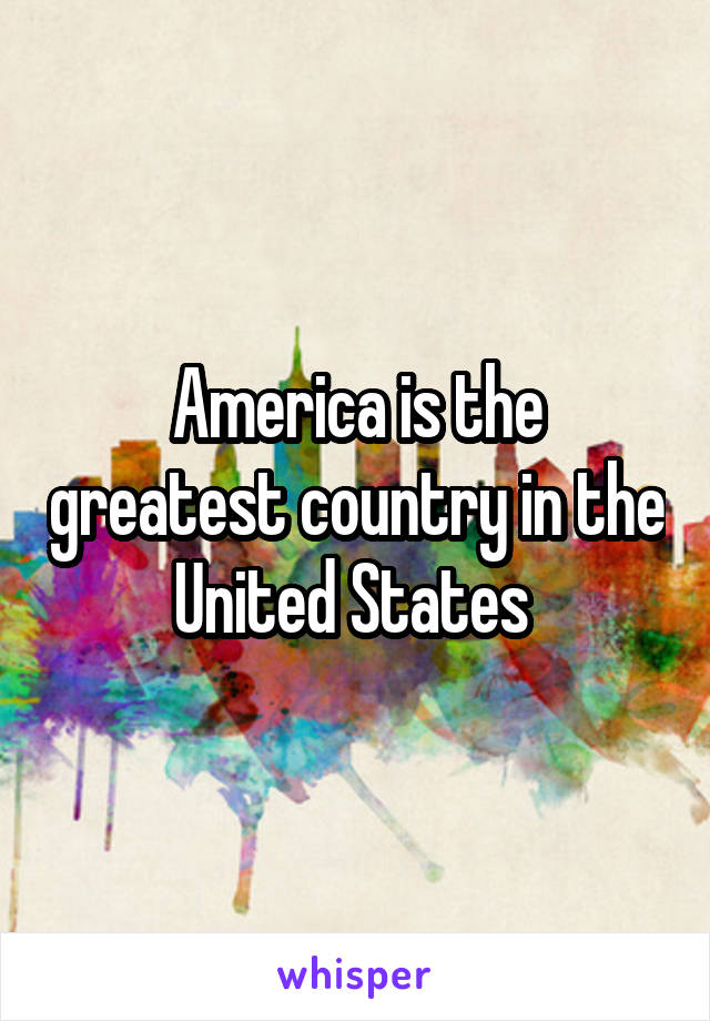 America is the greatest country in the United States