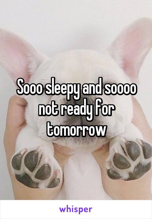 Sooo sleepy and soooo not ready for tomorrow