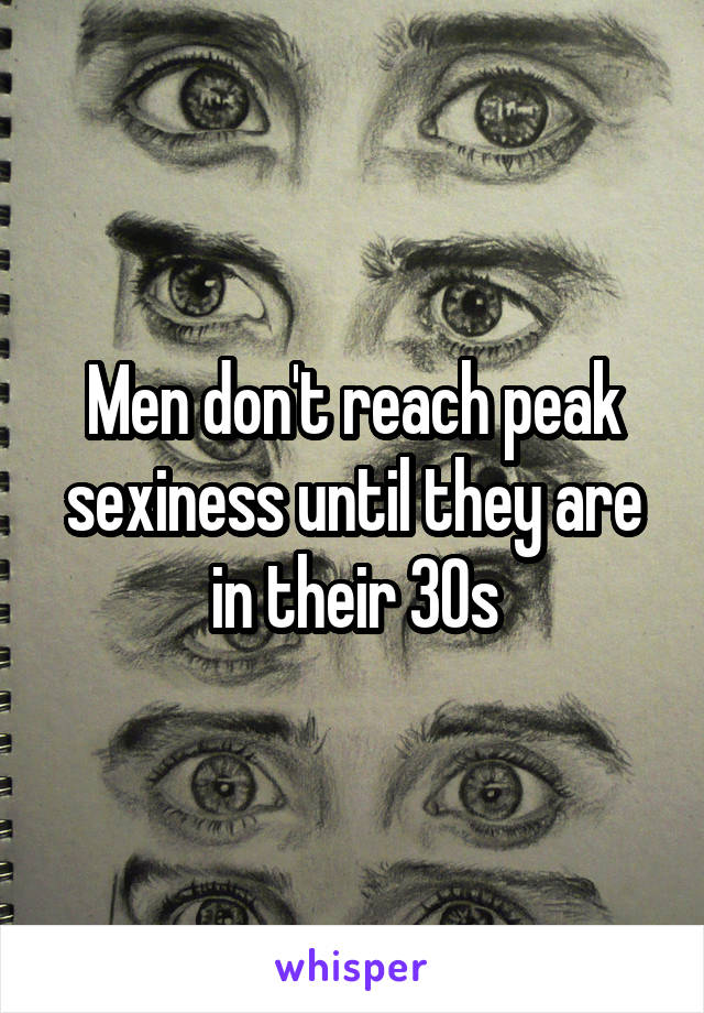 Men don't reach peak sexiness until they are in their 30s