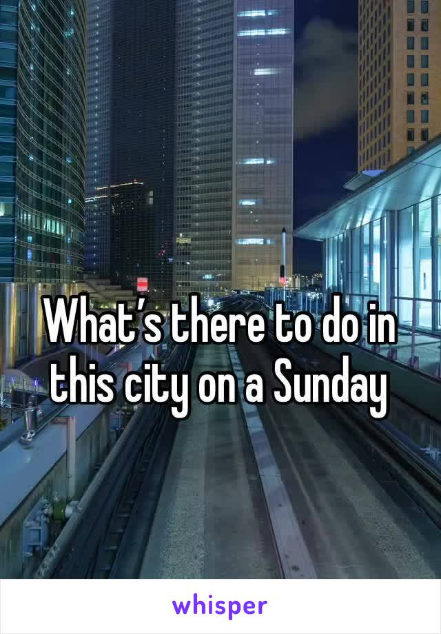 What's there to do in this city on a Sunday