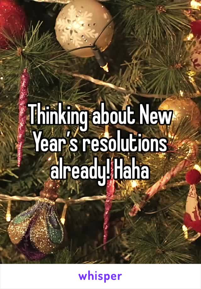 Thinking about New Year's resolutions already! Haha