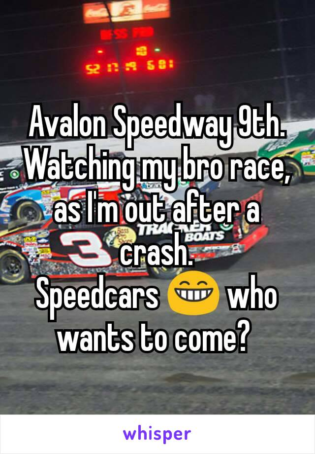 Avalon Speedway 9th. Watching my bro race, as I'm out after a crash. Speedcars 😁 who wants to come?