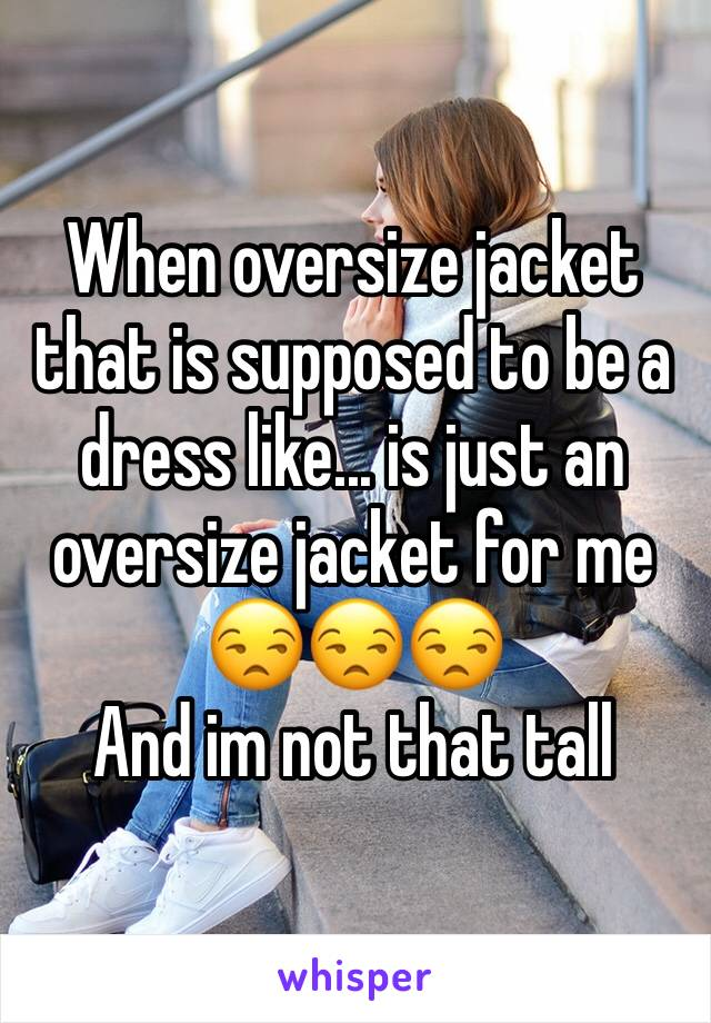 When oversize jacket that is supposed to be a dress like... is just an oversize jacket for me  😒😒😒 And im not that tall