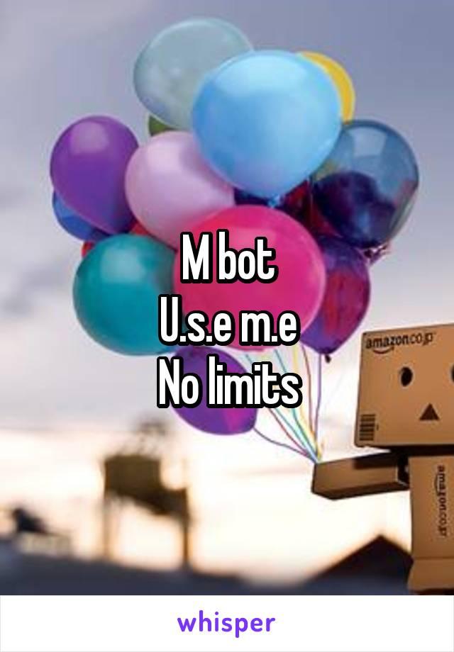 M bot U.s.e m.e No limits