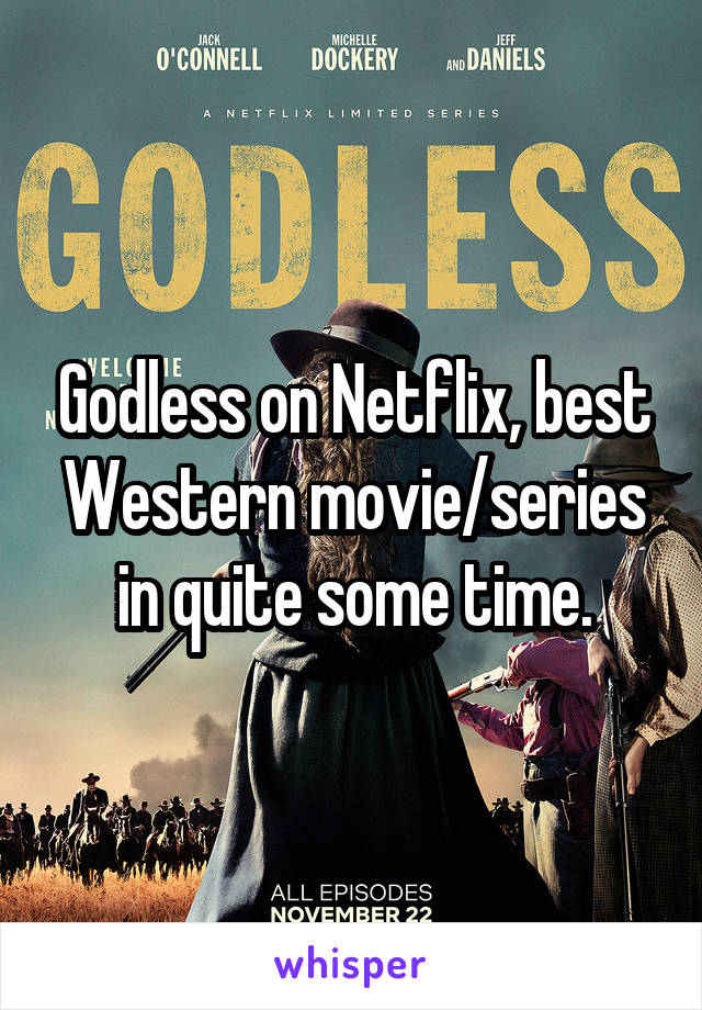 Godless on Netflix, best Western movie/series in quite some time.