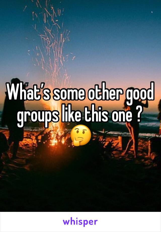What's some other good groups like this one ? 🤔