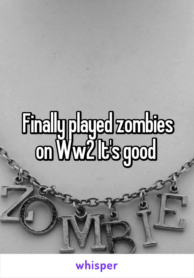 Finally played zombies on Ww2 It's good