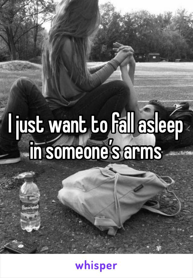 I just want to fall asleep in someone's arms