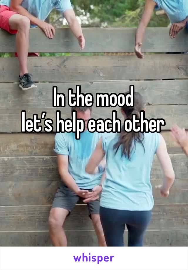 In the mood let's help each other
