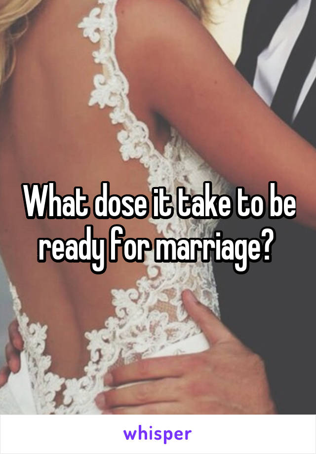 What dose it take to be ready for marriage?