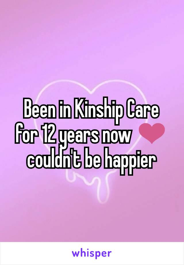 Been in Kinship Care for 12 years now ❤️ couldn't be happier
