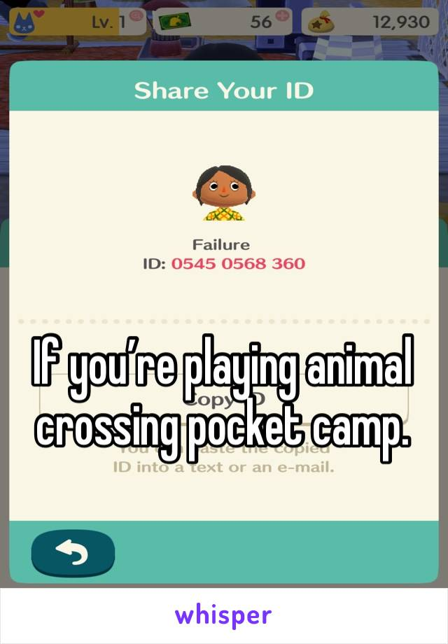 If you're playing animal crossing pocket camp.