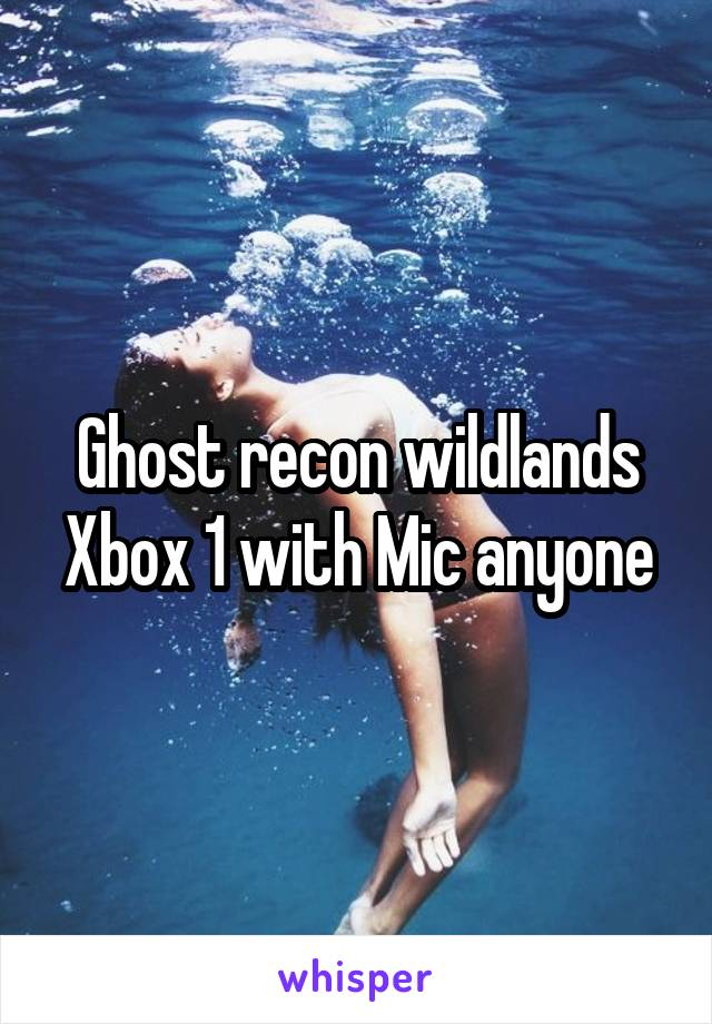 Ghost recon wildlands Xbox 1 with Mic anyone