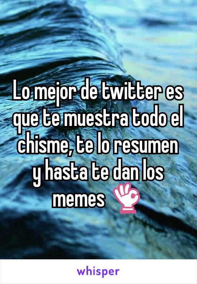 Lo mejor de twitter es que te muestra todo el chisme, te lo resumen y hasta te dan los memes 👌