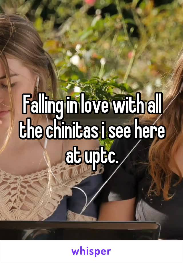 Falling in love with all the chinitas i see here at uptc.