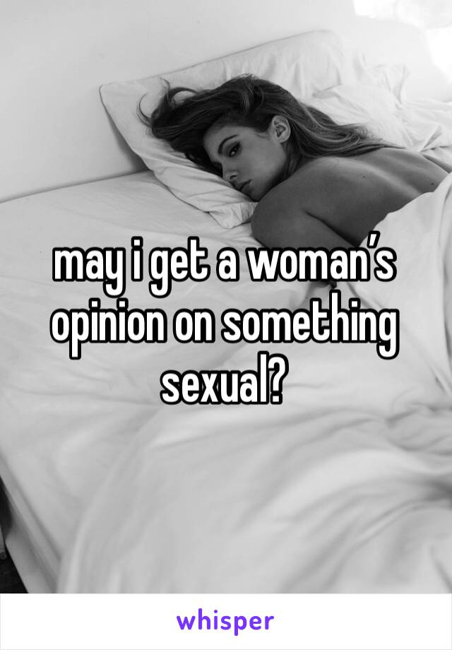 may i get a woman's opinion on something sexual?